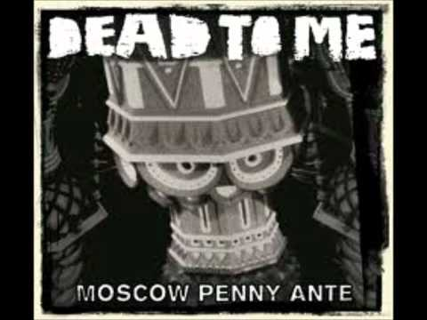 Dead To Me - Moscow Penny Ante part 1