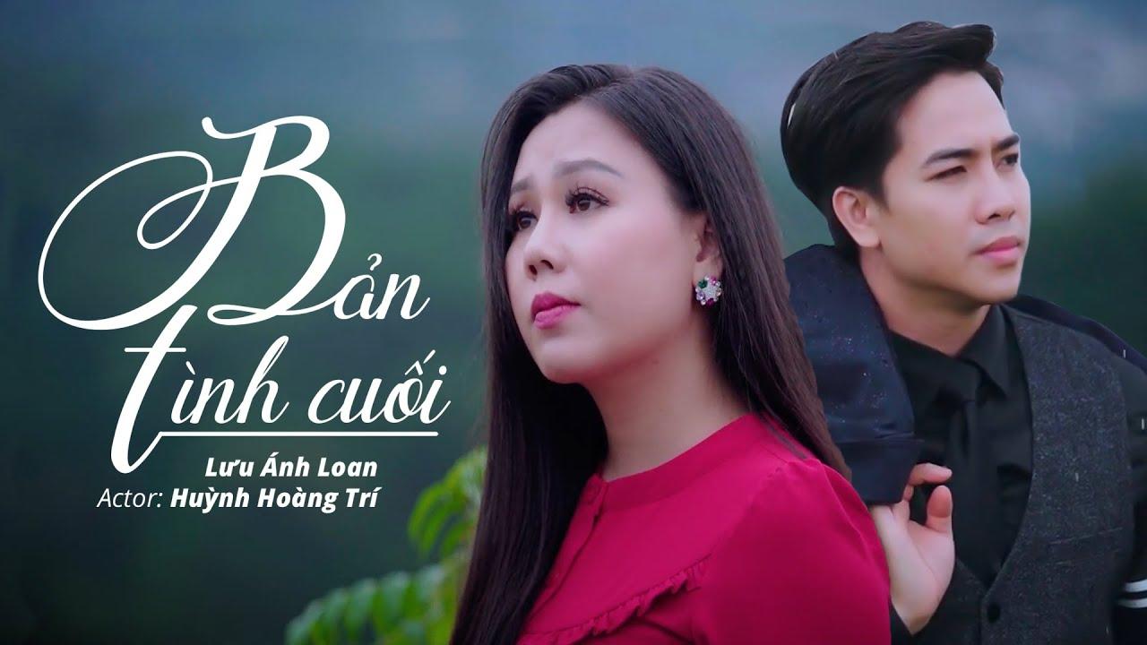 Bản Tình Cuối - Lưu Ánh Loan Ft Huỳnh Hoàng Trí | MV OFFICIAL