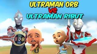 Upin Ultraman orb vs ipin Ultraman ribut