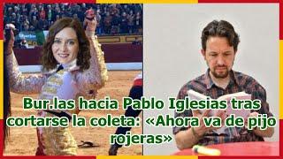 Bur.las hacia Pablo Iglesias tras cortarse la coleta: «Ahora va de pijo rojeras»