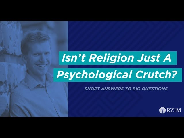 01. Isn't Religion Just a Psychological Crutch?