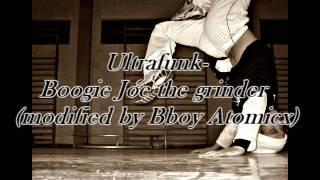 Ultrafunk-Boogie Joe the grinder (modified by B-boy Atomicx)