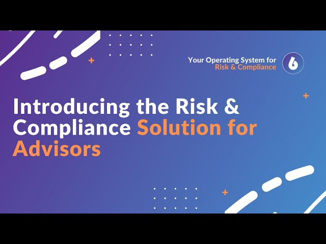 Meet The Risk & Compliance Solution for Advisors