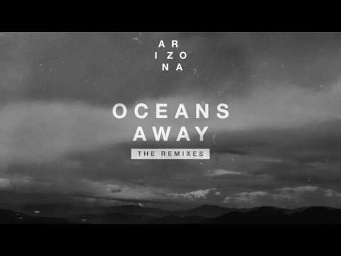 A R I Z O N A - Oceans Away (Wiwek Remix)