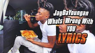 JayDaYoungan - What's Wrong With You (lyrics)