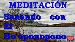 Video MEDITACIÓN .Sanando con el Ho'oponopono download MP3, 3GP, MP4, WEBM, AVI, FLV September 2018