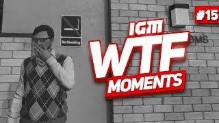 IGM WTF Moments #15