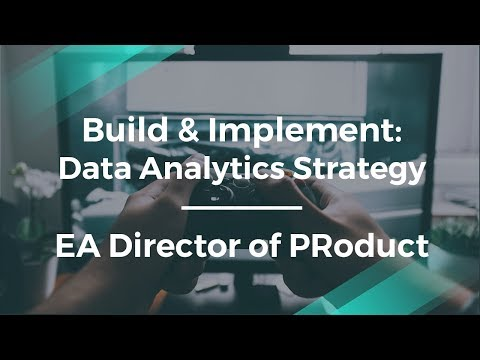 How to Build a Data Analytics Strategy by EA's Director of Product