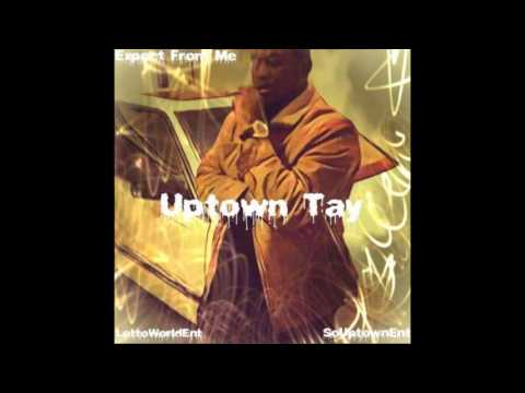 Uptown Tay - Expect From Me