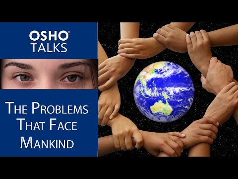 OSHO: The Problems That Face Mankind