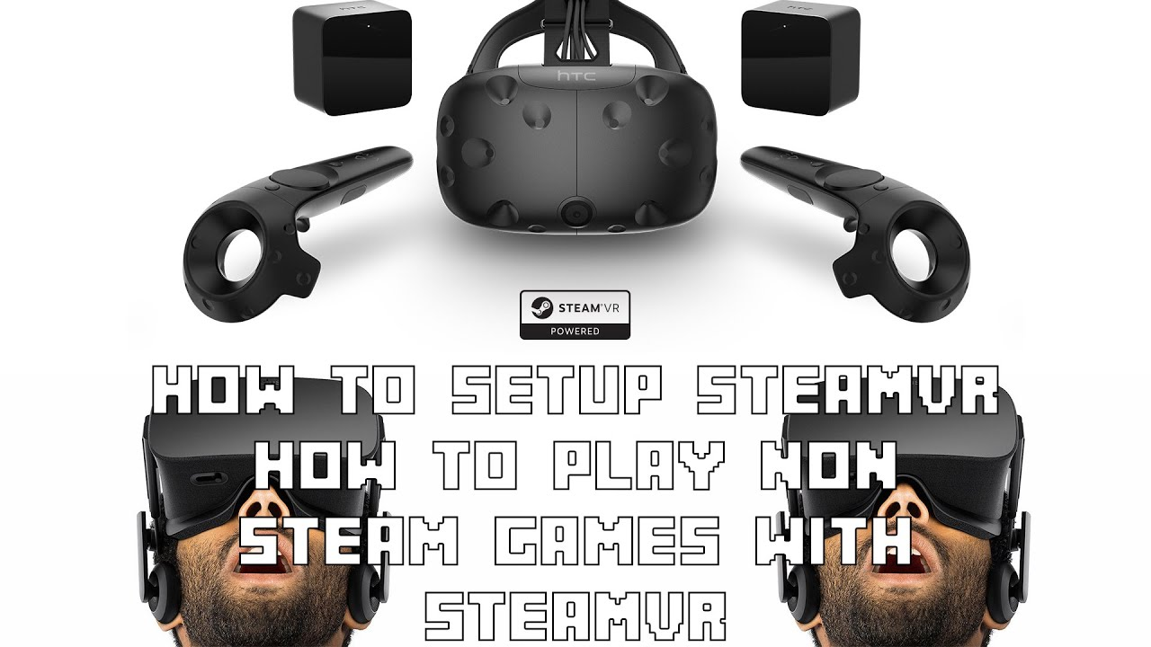 How to Use SteamVR and How to play Non Steam Games using SteamVR and Oculus  Rift