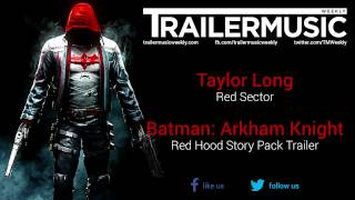 Batman: Arkham Knight - Red Hood Story Pack Trailer Music #1 (Taylor Long - Red Sector)