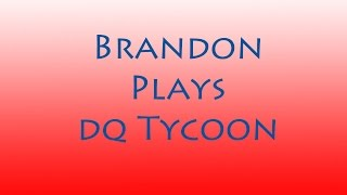 Brandon Plays Dairy Queen Tycoon