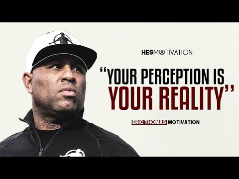 Change Your Perception - Powerful Motivational Video (ft. Eric Thomas)