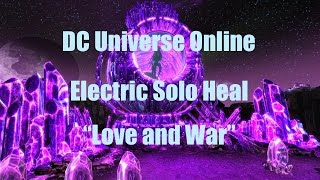 "DCUO: War Of The Light 2 - ""Love and War"" - Electricity Solo Healing Loadout"