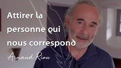 Attirer la personne qui nous correspond- Arnaud Riou