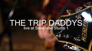 THE TRIP DADDYS: Live at Sawhorse Studio 1