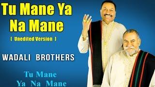 Tu Mane Ya Na Mane Unedited Version   Wadali Brothers (Album: Tu Mane Ya Na Mane )