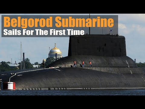 Shocked The World! Russia's Secret Project Belgorod Submarine Sails For The First Time
