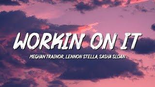Gambar cover Meghan Trainor - Workin' On It (Lyrics) ft. Lennon Stella, Sasha Sloan