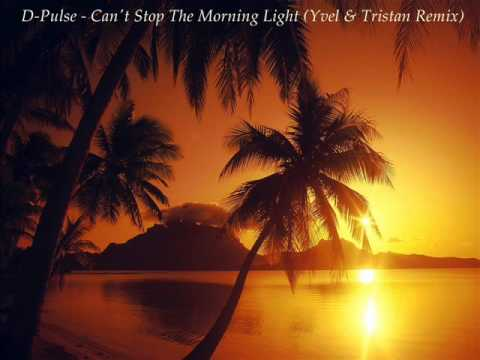D Pulse - Can't Stop The Morning Light  (Yvel & Tristan Remix)