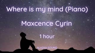 Where is my mind (Piano) - Maxcence Cyrin ( 1 hour loop )