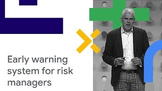 Developing a Warning System for Risk Managers from Scratch on GCP, using AI & ML (Cloud Next '18)