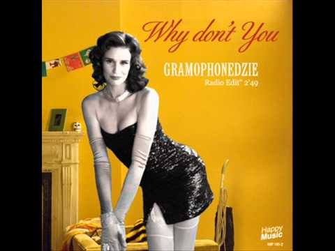 Gramophonedzie - Why Don't You