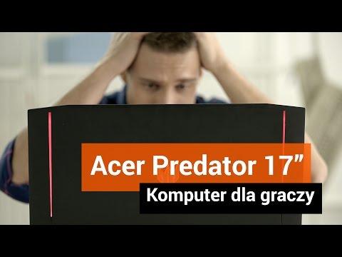 Miażdżący sprzęt za 10 tys. złotych - Acer Predator 17'' dla graczy
