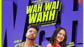 Wah Wai Wahh - Sukh E (Full HD) Ft. Neha Kakkar   Jaani   Neha Kakkar wah Wai Wahh song   sukhe song