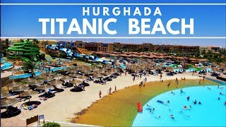 Walk Around Titanic Beach Spa & Aqua Park Hotel Tour 2018 (July) ||4k Hurghada Egypt Ägypten