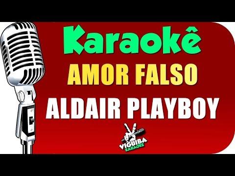 🎤 AMOR FALSO - KARAOKÊ -  Aldair Playboy