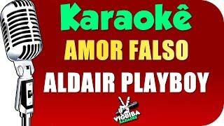 Baixar 🎤 AMOR FALSO - KARAOKÊ - Aldair Playboy