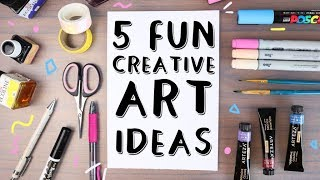 5 Fun and Creative Art Ideas to get you Inspired