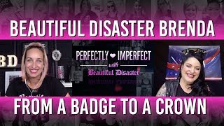 Beautiful Disaster Brenda: From A Badge To A Crown