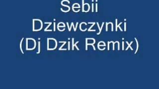 Sebii - Dziewczynki (Dj Dzik Remix)