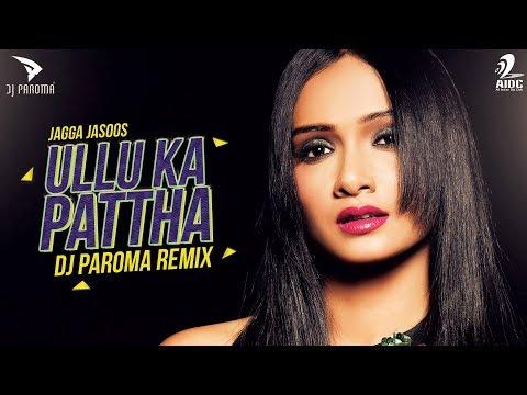 Ullu Ka Pattha | Jagga Jasoos | DJ Paroma 2017 Remix