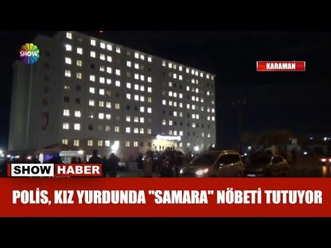 "Polis, kız yurdunda ""Samara"" nöbeti tutuyor"