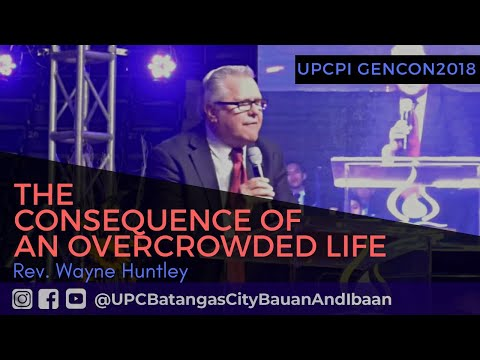 THE CONSEQUENCE OF AN OVERCROWDED LIFE – REV WAYNE HUNTLEY – UPCPI GENERAL CONFERENCE