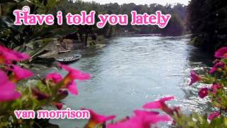 Have I told You lately - Van Morrison - HD Lyrics on Screen