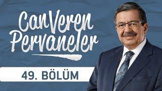 Can Veren Pervaneler - 49.Bölüm
