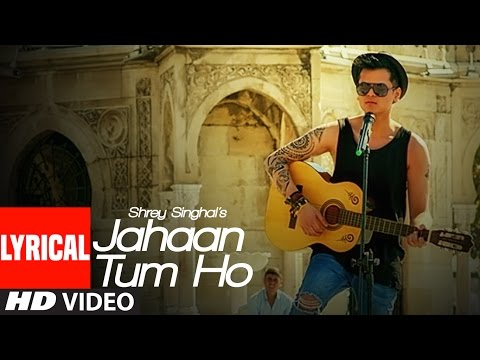 Jahaan Tum Ho Lyrical Video Song | Shrey Singhal | Latest Song 2016 | T-Series