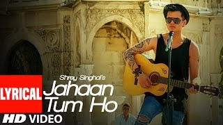 Jahaan Tum Ho Lyrical Video Song  Shrey Singhal  Latest Song 2016  TSeries