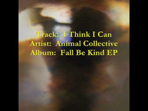 Animal Collective - I Think I Can  [from the 2009 Fall Be Kind EP]