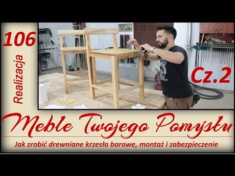 Cz. 2 Jak zrobić drewniane krzesła barowe, montaż i zabezpieczenie / How to make wooden bar chairs