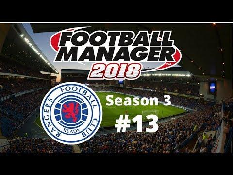 Let's Play Football Manager 2018 - Rangers FC - Season Three Episode Thirteen