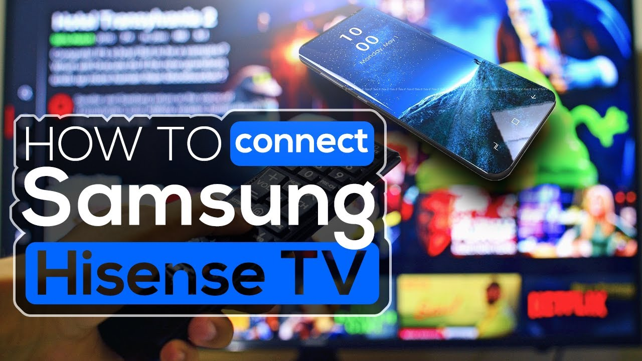 How to connect a Samsung phone to a Hisense TV
