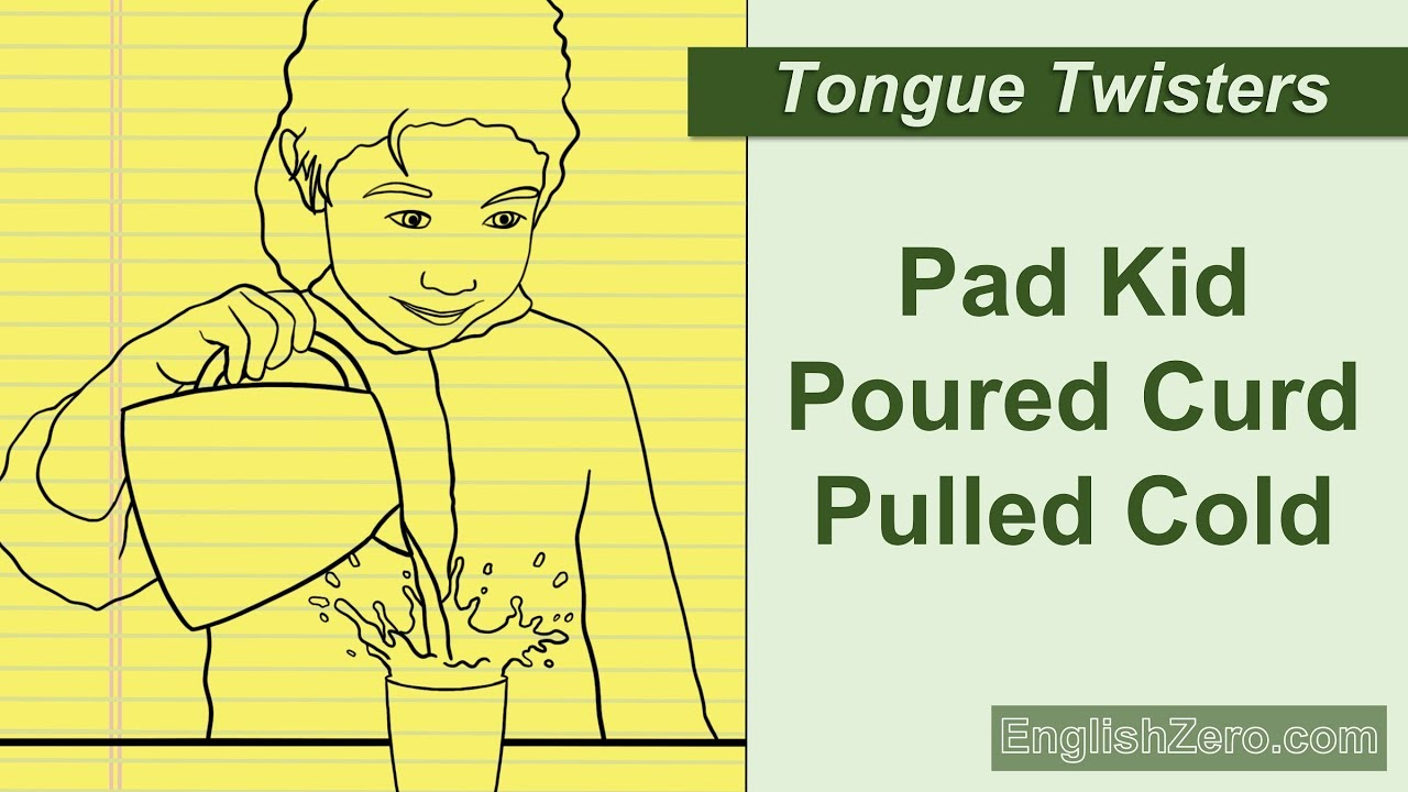 Tongue Twister 28- Pad Kid Poured Curd Pulled Cold