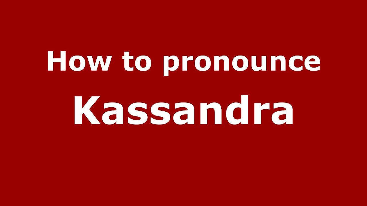 How to Pronounce Kassandra - PronounceNames com