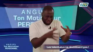 ANGUEL TON MOTIVATEUR PERSONNEL - 64 - Les talentueux ne réussissent pas !